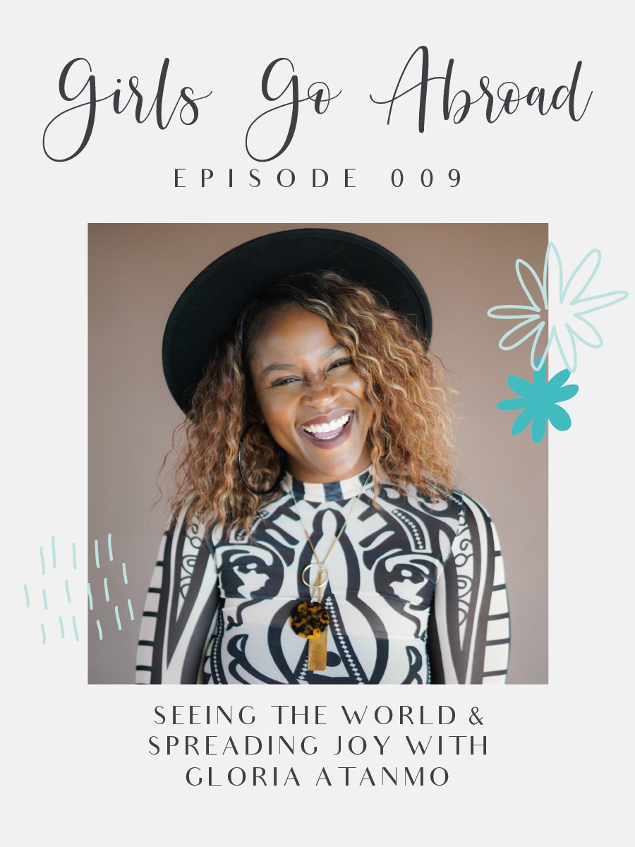 Tune into this episode of the Girls Go Abroad podcast for a killer interview with Gloria Atanmo of The Blog Abroad and @glographics!